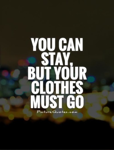 you-can-stay-but-your-clothes-must-go-quote-1